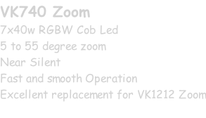 VK740 Zoom 7x40w RGBW Cob Led 5 to 55 degree zoom Near Silent Fast and smooth Operation Excellent replacement for VK1212 Zoom