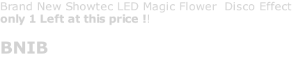 Brand New Showtec LED Magic Flower  Disco Effect only 1 Left at this price !!  BNIB